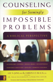 Counseling for Seemingly Impossible Problems: A Biblical Perspective - eBook  -     Edited By: Dr. Willie Richardson     By: Lee June, Sabrina D. Black