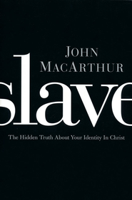 Slave: The Hidden Truth About Your Identity in Christ - eBook  -     By: John MacArthur