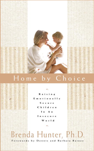 Home by Choice: Raising Emotionally Secure Children in an Insecure World - eBook  -     By: Brenda Hunter