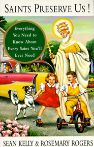 Saints Preserve Us!: Everything You Need to Know About Every Saint You'll Ever Need - eBook  -     By: Sean Kelly, Rosemary Rogers