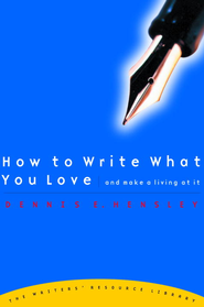 How to Write What You Love and Make a Living at It - eBook  -     By: Dennis E. Hensley