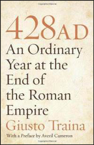 428 AD: An Ordinary Year at the End of the Roman Empire  -     By: Giusto Traina