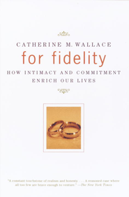 For Fidelity: How Intimacy and Commitment Enrich Our Lives - eBook  -     By: Catherine M. Wallace