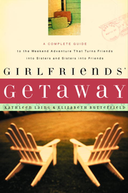Girlfriends' Getaway: A Complete Guide to the Weekend Adventure That Turns Friends into Sisters and Si - eBook  -     By: Elizabeth Butterfield, Kathleen Laing