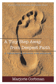 A Tiny Step Away from Deepest Faith: A Teenager's Search for Meaning - eBook  -     By: Marjorie Corbman
