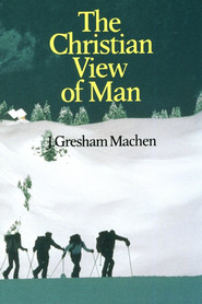 The Christian View of Man   -     By: J. Gresham Machen