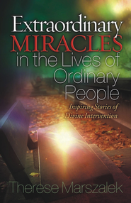 Extraordinary Miracles in the Lives of Ordinary People - eBook  -     By: Therese Marszalek