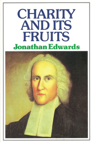 Charity & Its Fruits  -     By: Jonathan Edwards