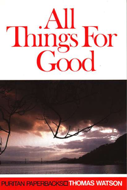 All Things for Good  -     By: Thomas Watson