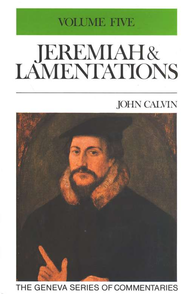 Jeremiah and Lamentations, Volume 5, The Geneva Series of Commentaries  -     By: John Calvin