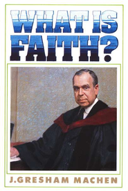 What Is Faith?   -     By: J. Gresham Machen