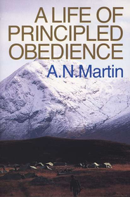 A Life of Principled Obedience   -     By: A.N. Martin