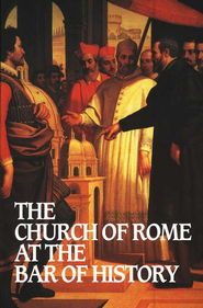 The Church of Rome at the Bar of History    -     By: William Webster