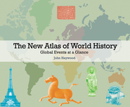 The New Atlas of World History: Global Events at a Glance  -     By: John Haywood