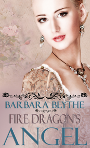 Fire Dragon's Angel - eBook  -     By: Barbara Blythe
