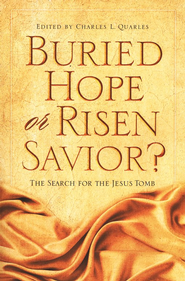 Buried Hope or Risen Savior: The Search for the Jesus Tomb - eBook  -     Edited By: Charles Quarles     By: Edited by Charles Quarles