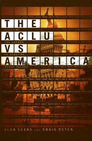 The ACLU vs. America - eBook  -     By: Alan Sears, Craig Osten
