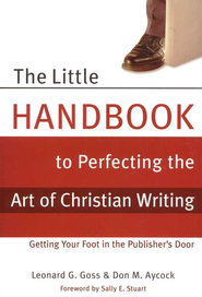The Little Handbook for Perfecting the Art of Christian Writing - eBook  -     By: Leonard G. Goss, Don Aycock