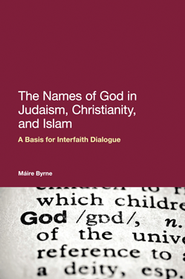 The Names of God in Judaism, Christianity and Islam: A Basis for Interfaith Dialogue  -     By: Maire Byrne