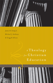 A Theology for Christian Education - eBook  -     By: James Estep, Michael Anthony, Gregg Allison