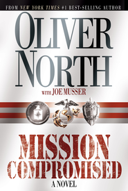 Mission Compromised: A Novel - eBook  -     By: Oliver North, Joe Musser