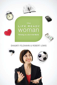 The Life Ready Woman - eBook  -     By: Shaunti Feldhahn, Robert Lewis