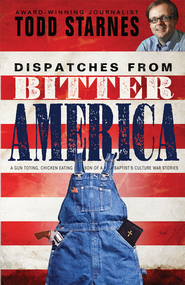 Dispatches from Bitter America - eBook  -     By: Todd Starnes