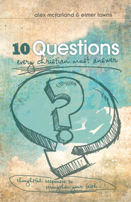 10 Questions Every Christian Must Answer - eBook  -     By: Alex McFarland, Elmer Towns