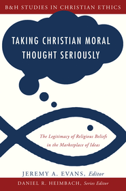 Taking Christian Moral Thought Seriously - eBook  -     By: Jeremy A. Evans, Daniel Heimbach