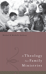 A Theology for Family Ministry - eBook  -     By: Michael J. Anthony, Michelle Anthony