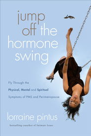 Jump Off the Hormone Swing: Fly Through the Physical, Mental, and Spiritual Symptoms of PMS and Peri-Menopause - eBook  -     By: Lorraine Pintus