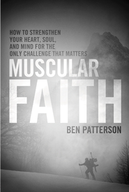 Faith Warrior: How to Strengthen Your Heart, Soul, and Mind for the Only Fight That Matters - eBook  -     By: Ben Patterson