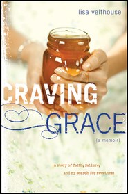Craving Grace: A Story of Faith, Failure, and My Search for Sweetness - eBook  -     By: Lisa Velthouse