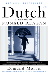 Dutch: A Memoir of Ronald Reagan - eBook  -     By: Edmund Morris
