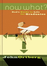 Now What?: God's Guide to Life for Graduates - eBook  -     By: John Ortberg