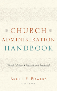 Church Administration Handbook - eBook  -     Edited By: Bruce P. Powers     By: Edited by Bruce P. Powers