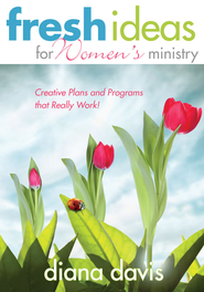 Fresh Ideas For Women's Ministry: Creative Plans and Programs that Really Work! - eBook  -     By: Diana Davis