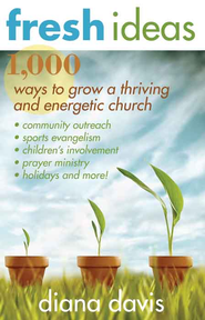 Fresh Ideas: 1,000 Ways to Grow a Thriving and Energetic Church - eBook  -     By: Diana Davis