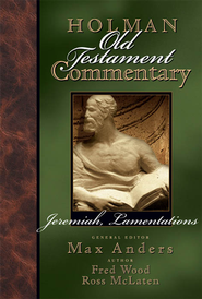 Holman Old Testament Commentary - Jeremiah, Lamentations - eBook  -     Edited By: Max Anders     By: Fred M. Wood, Ross McLaren