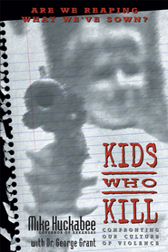 Kids Who Kill - eBook  -     By: Mike Huckabee, George Grant