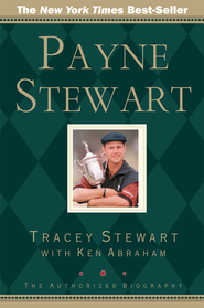 Payne Stewart: The Authorized Biography - eBook  -     By: Tracey Stewart