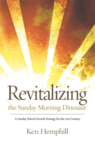 Revitalizing the Sunday Morning Dinosaur: A Sunday School Growth Strategy for the 21st Century - eBook  -     By: Ken Hemphill