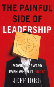 The Painful Side of Leadership: Moving Forward Even When It Hurts - eBook  -     By: Jeff Iorg