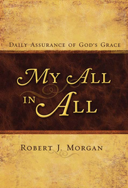 My All in All: Daily Assurance of God's Grace - eBook  -     By: Robert J. Morgan