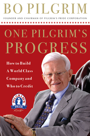 One Pilgrim's Progress: How to Build a World-Class Company, and Who to Credit - eBook  -     By: Bo Pilgrim
