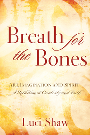 Breath for the Bones: Art, Imagination and Spirit: A Reflection on Creativity and Faith - eBook  -     By: Luci Shaw