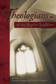 Theologians of the Baptist Tradition - eBook  -     Edited By: Timothy George, David S. Dockery     By: Timothy George & David S. Dockery, eds.