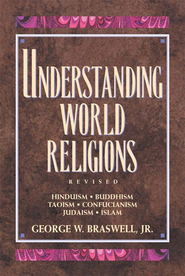Understanding World Religions - eBook  -     By: George Braswell