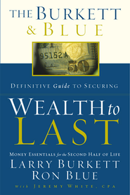 The Burkett & Blue Definitive Guide to Securing Wealth to Last: Money Essentials for the Second Half of Life - eBook  -     By: Larry Burkett, Ron Blue