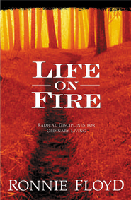 Life on Fire: Radical Disciplines for Ordinary Living - eBook  -     By: Ronnie Floyd
